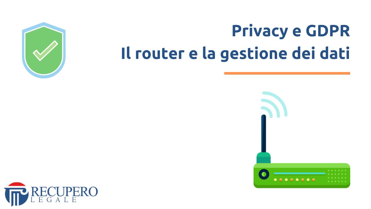 Privacy e GDPR - Il router e la gestione dei dati